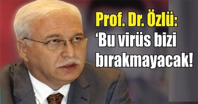 Bilim Kurulu Üyesi Prof. Dr. Tevfik Özlü: Bu virüs bizi bırakmayacak