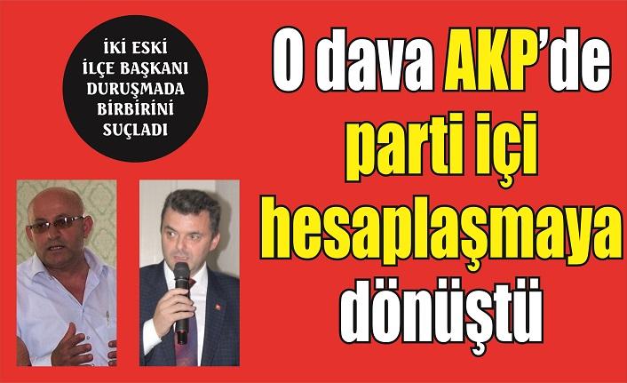AKP'de parti içi hesaplaşma  mahkeme salonuna taşındı
