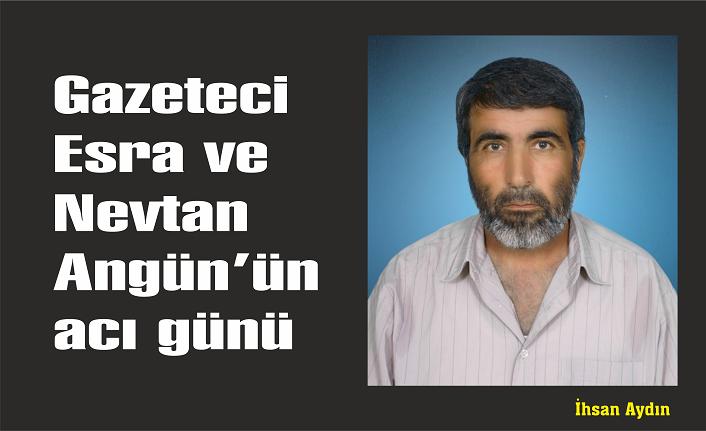 Gazeteci Esra ve Nevtan Angün'ün acı günü