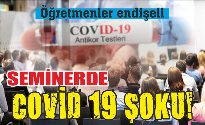Eğitim seminerinde Covid 19 şoku!