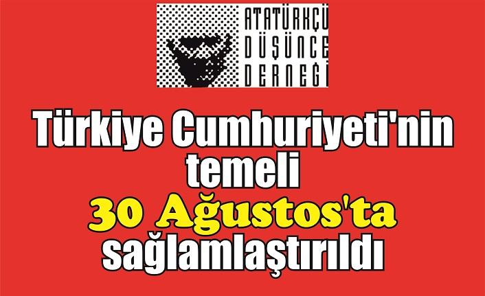 Türkiye Cumhuriyeti'nin temeli  30 Ağustos'ta sağlamlaştırıldı