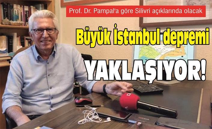 Prof. Dr. Pampal'a göre Silivri açıklarında olacak: Büyük İstanbul depremi yaklaşıyor