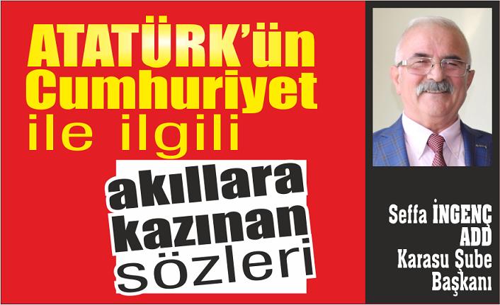 Atatürk'ün cumhuriyet ile ilgili akıllara kazınan sözleri