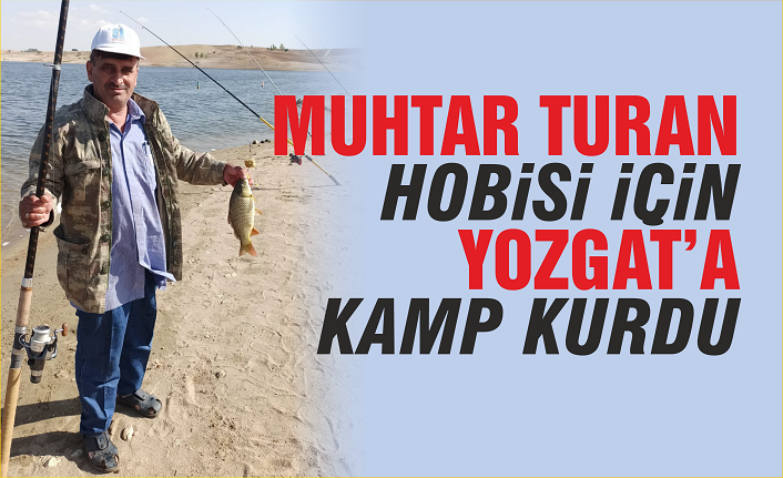 Muhtar hobisi için Yozgat'ta kamp kurdu