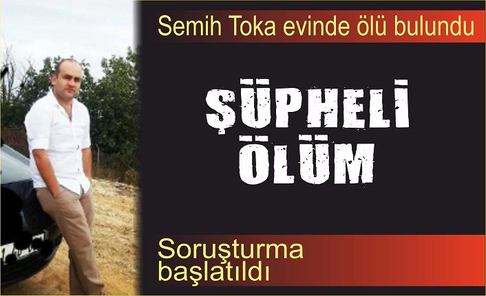 Semih Toka evinde ölü bulundu