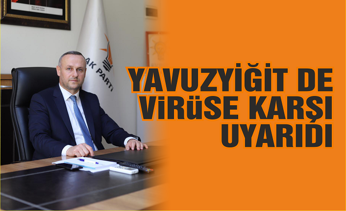 Yavuzyiğit: Esnafımıza ve vatandaşlarımıza tekrar hatırlatmak isteriz