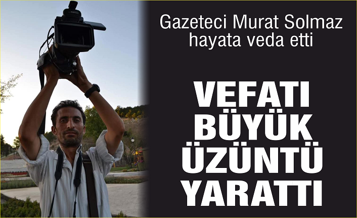 Murat Solmaz hayata veda etti