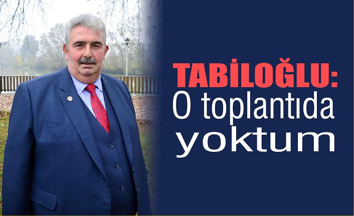 Tabiloğlu: O toplantıda yoktum