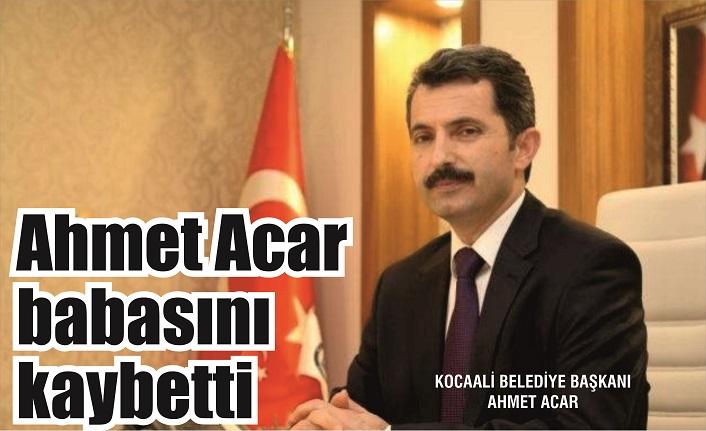 Ahmet Acar babasını kaybetti