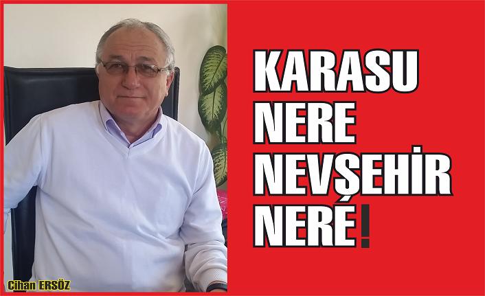 Karasu nere Nevşehir nere!