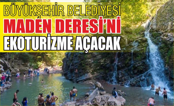 Maden Deresi ekoturizme açılacak