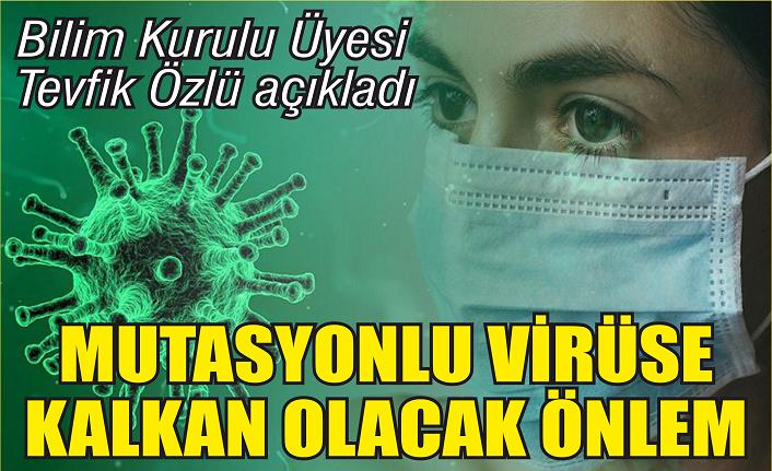 Bilim Kurulu üyesi Tevfik Özlü mutasyonlu virüse kalkan olacak önlemi açıkladı
