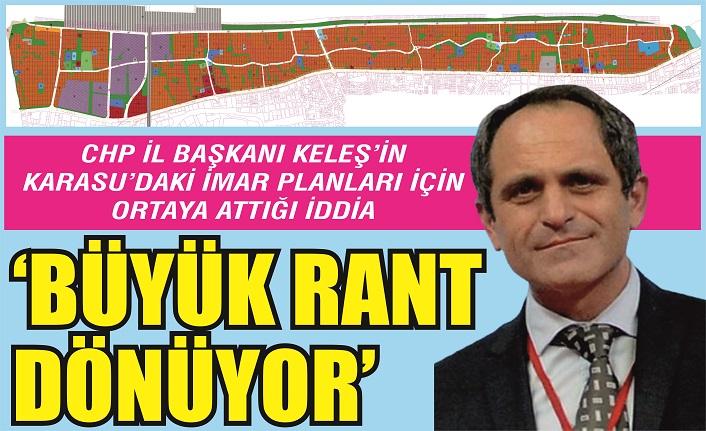 CHP İl Başkanı Keleş'ten Karasu'daki imar planlarında rant iddiası