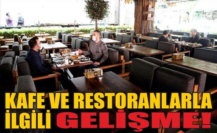 Kafe ve restoranların açılması ile ilgili gelişme var!