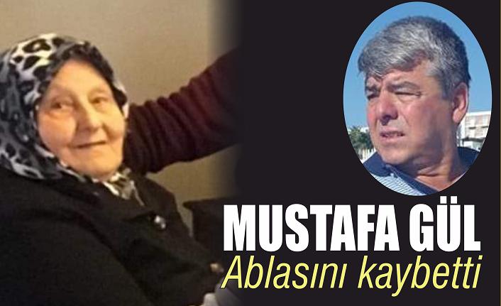 Mustafa Gül ablasını kaybetti