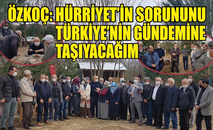Özkoç: Hürriyet'in sorununu Türkiye gündemine taşıyacağım