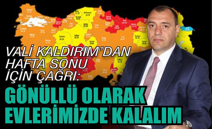 Vali Kaldırım'dan gönüllü evde kalma çağrısı