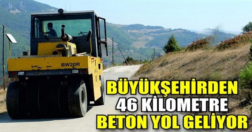 Büyükşehirden 46 kilometre beton yol geliyor