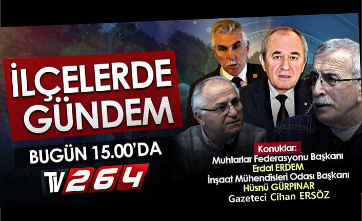 İlçelerde Gündem bugün saat 15.00'te TV264'te ...