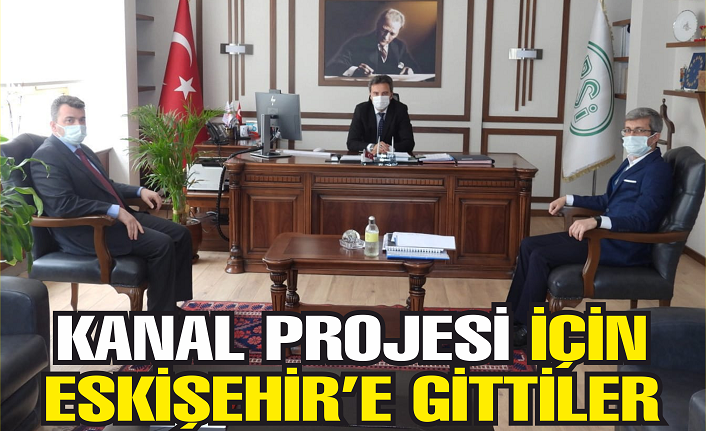 Kanal Projesi için Eskişehir'e gittiler