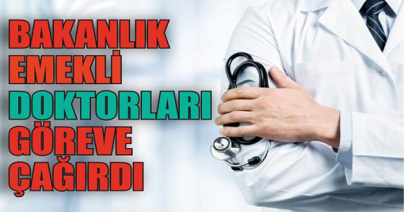 Sağlık Bakanlığı emekli doktorları göreve çağırdı!