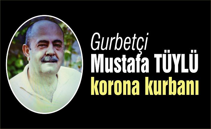 Gurbetçi Mustafa Tüylü korona kurbanı