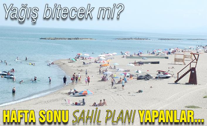 Hafta sonu sahil planı yapanlar...