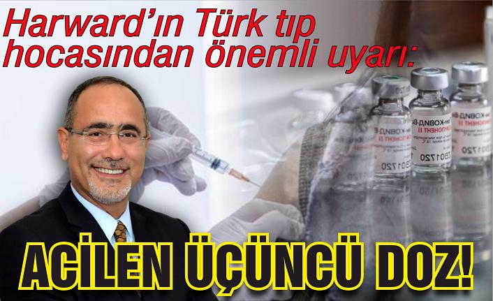 Harward'ın Türk tıp hocasından önemli uyarı: Acilen üçüncü doz!