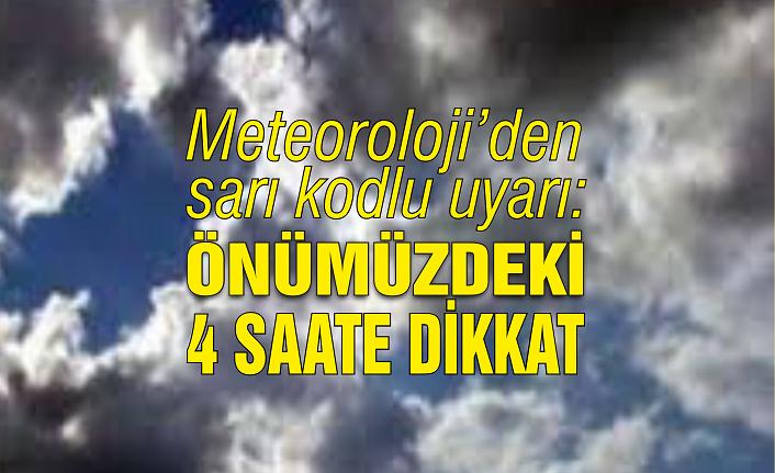 Meteoroloji'den sarı kodlu uyarı: Önümüzdeki 4 saate dikkat!