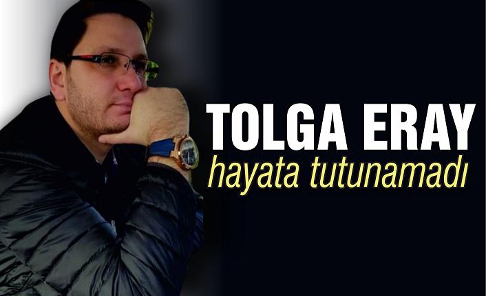 Tolga Eray yaşama tutunamadı