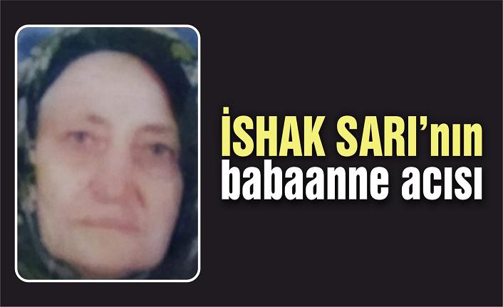 Belediye Başkanı İshak Sarı'nın babaannesi hayata veda etti
