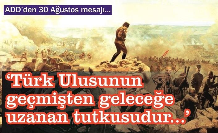 ADD: 30 Ağustos Türk Ulusunun geçmişten geleceğe uzanan tutkusudur