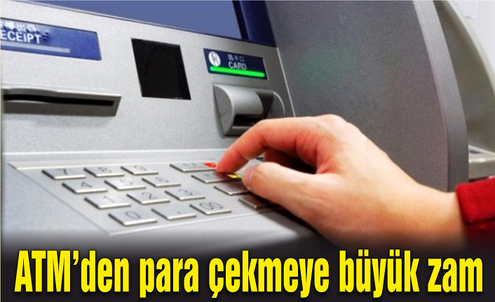 ATM'lerden para çekmeye büyük zam
