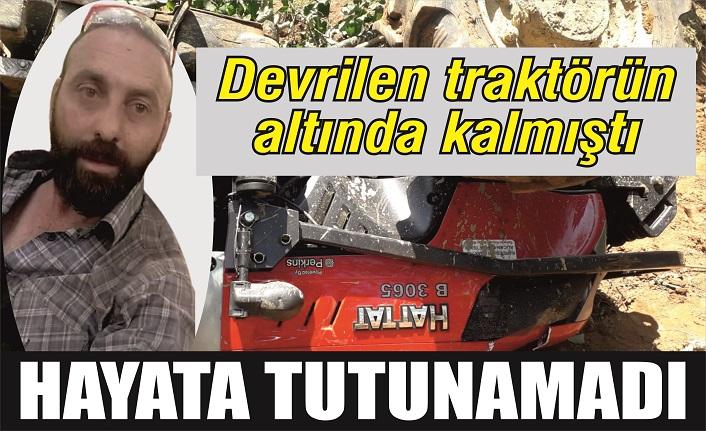Devrilen traktörün altında kalmıştı… Osman Kan hayata tutunamadı…