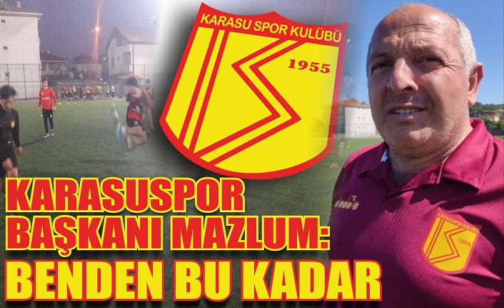 Karasuspor Başkanı Mazlum: 'Benden bu kadar!'
