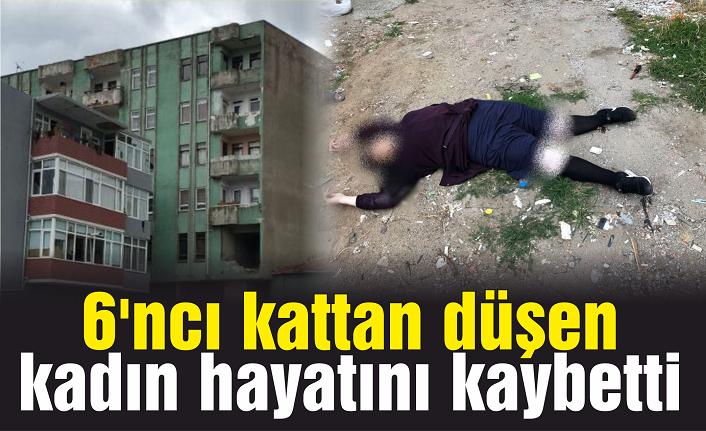 6'ncı kattan düşen kadın hayatını kaybetti