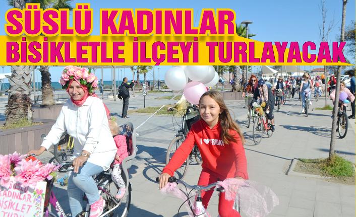 Süslü Kadınlar bisikletle ilçeyi turlayacak