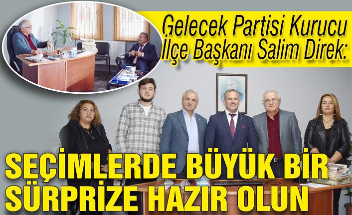 Gelecek Partisi Kurucu İlçe Başkanı Salim Direk:  'Seçimlerde büyük bir sürprize hazır olun'