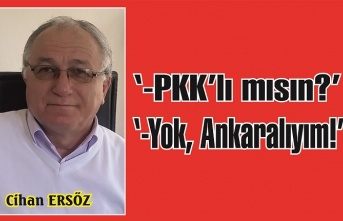'-PKK'lı mısın?' '-Hayır Ankaralıyım!'