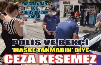 Yargıtay'dan çok konuşulacak karar:  Polis ve bekçi 'maske takmadın' diye ceza kesemez