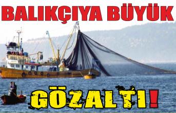 Balıkçıya büyük gözaltı!