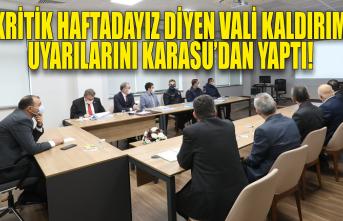 ''Kritik haftadayız'' diyen Vali Kaldırım uyarılarını Karasu'dan yaptı