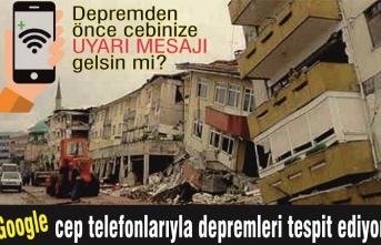 Google, cep telefonlarıyla depremleri tespit ediyor