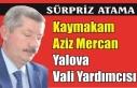 Sürpriz atama: Kaymakam Mercan Yalova Vali Yardımcısı...