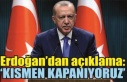 Erdoğan açıkladı: 'Kısmen kapanma'
