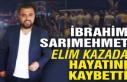 İbrahim Sarımehmet elim kazada hayatını kaybetti