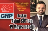CHP İlçe Başkanı Aykut Süt'ten 19 Mayıs mesajı