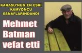 Mehmet Batman vefat etti