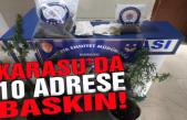 Karasu'da 10 adrese operasyon