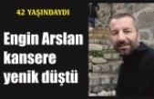 Engin Arslan vefat etti